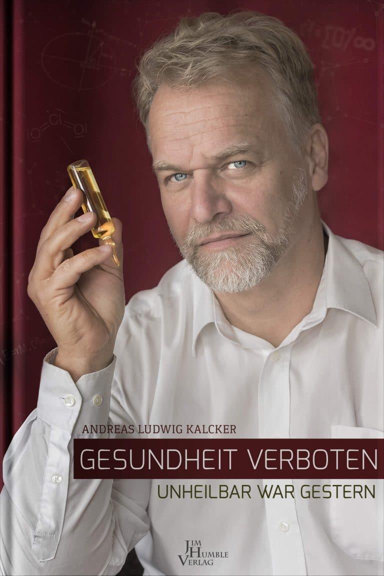 """""""Gesundheit verboten - unheilbar war gestern"""" von Andreas Ludwig Kalcker"""
